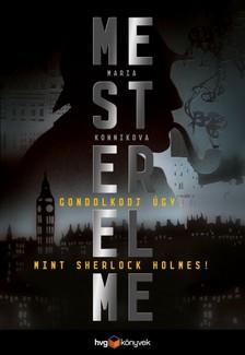 MARIA KONNIKOVA - Mesterelme - Gondolkodj úgy, mint Sherlock Holmes! [eKönyv: epub, mobi]