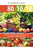 Dr. Douglas N. Graham - 80/10/10 - Egy étrend, ami egyszerre képes egyensúlyt teremteni egészségében, testsúlyában és életében<!--span style='font-size:10px;'>(G)</span-->