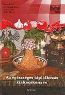 Baranyi Pál - Dworschák Ernő - Juhász Olga - Pataki Mária - Az egészséges táplálkozás szakácskönyve