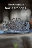 NEMERE ISTVÁN - Nők a trónon I. [eKönyv: epub,  mobi]