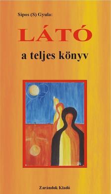Sípos (S) Gyula - Látó - a teljes könyv