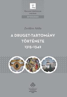 Zsoldos Attila - A Druget-tartomány története 1315-1342