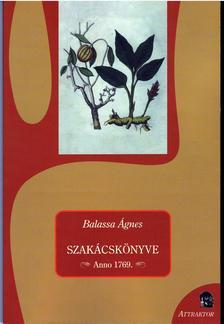 Balassa Ágnes - SZAKÁCSKÖNYVE - Anno 1769 ***