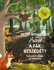 WOHLLEBEN, PETER - Érted a fák beszédét? - Kalandozások az erdőben<!--span style='font-size:10px;'>(G)</span-->