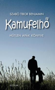 Szabó Tibor Benjámin - Kamufelhő - Hűtlen apák könyve