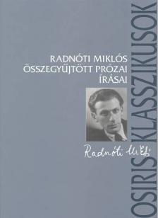 Radnóti Miklós - RADNÓTI MIKLÓS ÖSSZEGYŰJTÖTT PRÓZAI ÍRÁSAI