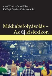 Antal Zsolt--Gazsó Tibor--Kubínyi Tamás--Pelle Veronika - Médiabefolyásolás--Az új kislexikon