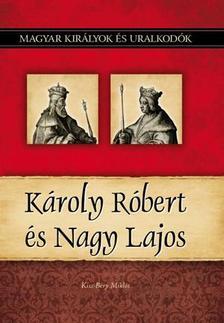 Kiss-Béry Miklós - KÁROLY RÓBERT ÉS NAGY LAJOS - MAGYAR KIRÁLYOK ÉS URALKODÓK 10.