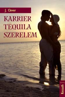 J. Clever - Karrier, tequila, szerelem [eKönyv: epub, mobi]