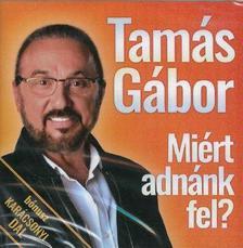 Tamás Gábor - Miért adnánk fel? - CD