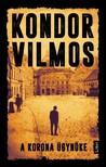 Kondor Vilmos - A korona ügynöke [eKönyv: epub, mobi]<!--span style='font-size:10px;'>(G)</span-->