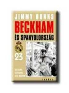 Jim Burns - BECKHAM ÉS SPANYOLORSZÁG - HATALOM, SZTÁRSÁG, REAL MADRID