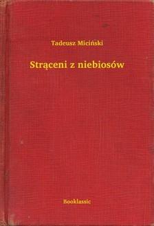 Miciski Tadeusz - Str±ceni z niebiosów [eKönyv: epub, mobi]