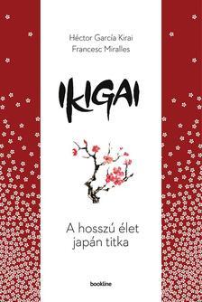 Héctor García- Francesc Miralles - Ikigai - A hosszú élet japán titka