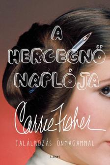 Carrie Fisher - A hercegnő naplója - Találkozás önmagammal