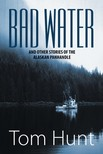 HUNT JOHN - Bad Water and Other Stories of the Alaskan Panhandle [eKönyv: epub,  mobi]