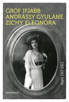 Gróf ifjabb Andrássy Gyuláné Zichy Eleonóra - Napló 1917-1922