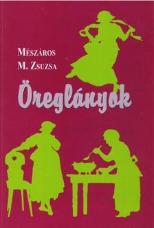 Mészáros M. Zsuzsa - Öreglányok