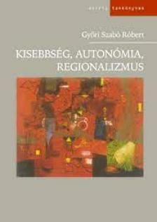 GYŐRI SZABÓ RÓBERT - KISEBBSÉG, AUTONÓMIA, REGIONALIZMUS - OSIRIS TANKÖNYVEK -