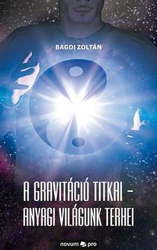 Bagdi Zoltán - A gravitáció titkai - Anyagi világunk terhei