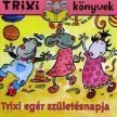 Szilágyi Lajos - TRIXI KÖNYVEK - TRIXI EGÉR SZÜLETÉSNAPJA<!--span style='font-size:10px;'>(G)</span-->