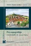 Fedeles Tamás - Pécs topográfiája a kezdetektől a 20. század elejéig [eKönyv: epub,  mobi]