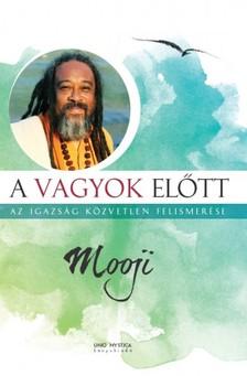 Mooji - A vagyok előtt - Az igazság közvetlen felismerése [eKönyv: epub, mobi]