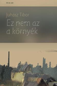 Juhász Tibor - Ez nem az a környék