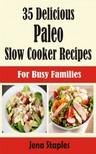 Staples Jena - 35 Delicious Paleo Slow Cooker Recipes [eKönyv: epub, mobi]