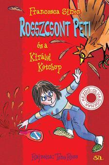 Francesca Simon - Rosszcsont Peti és a Királyi Ketchup
