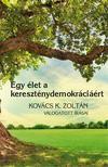 Szabó Róbert - Gyorgyevics  Miklós (szerk.) - Egy élet a kereszténydemokráciáért. Kovács K. Zoltán válogatott írásai