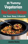 Hawley Jasmine - 35 Yummy Vegetarian Slow Cooker Recipes [eKönyv: epub,  mobi]