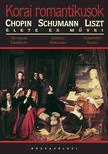 TEMPERLEY, NICHOLAS-ABRAHAM, G - Korai romantikusok - Schumann Chopin és Liszt élete és művei<!--span style='font-size:10px;'>(G)</span-->