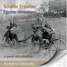 Schäffer Erzsébet - Egyszer elmesélem.. - HANGOSKÖNYV