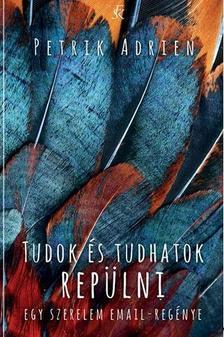 Petrik Adrien - TUDOK ÉS TUDHATOK REPÜLNI - ÜKH 2017