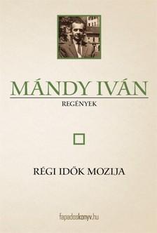 Mándy Iván - Régi idők mozija [eKönyv: epub, mobi]