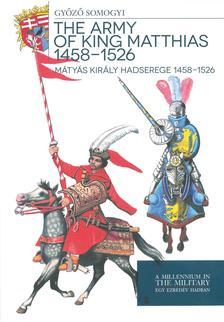 Somogyi Győző - Mátyás király hadserege 1458-1526 - The army of King Matthias 1458 - 1526