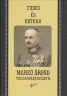 Mészáros Kálmán (sajtó alá rend.) - Tudós és katona - Markó Árpád visszaemlékezései II.