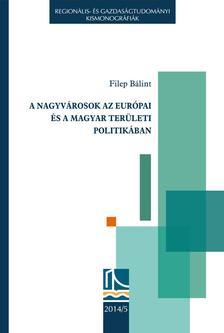 Filep Bálint - A nagyvárosok az európai és a magyar területi politikában
