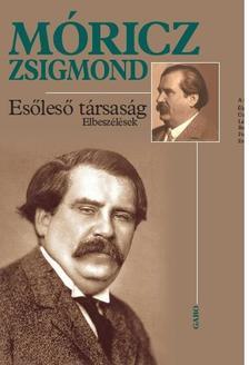 MÓRICZ ZSIGMOND - ESŐLESŐ TÁRSASÁG - ELBESZÉLÉSEK