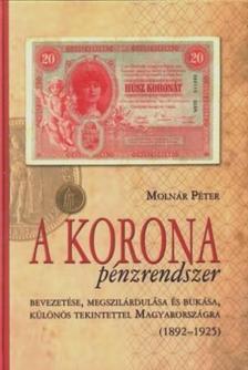Molnár Péter - A korona pénzrendszer bevezetése, megszilárdulása és bukása, különös tekintettel Magyarországra (1892-1925)