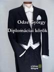 ODZE GYÖRGY - Diplomáciai körök [eKönyv: pdf, epub, mobi]<!--span style='font-size:10px;'>(G)</span-->