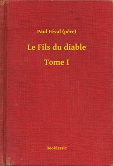 PAUL FÉVAL - Le Fils du diable - Tome I [eKönyv: epub, mobi]