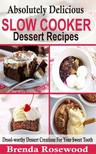 Rosewood Brenda - Absolutely Delicious Slow Cooker Dessert Recipes [eKönyv: epub,  mobi]