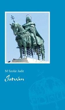M. Szolár Judit - István [eKönyv: pdf, epub, mobi]