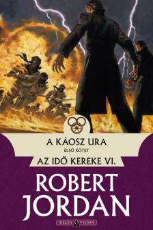 Robert Jordan - A káosz ura - I. kötet