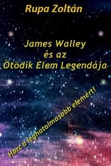 Zoltán Rupa - James Walley és az Ötödik Elem Legendája [eKönyv: pdf, epub, mobi]