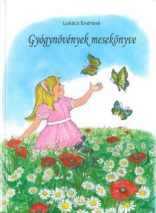 Lukács Endréné - Gyógynövények mesekönyve