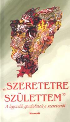 - SZERETETRE SZÜLETTEM