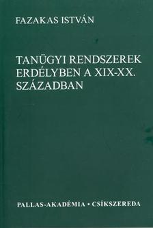 Fazekas István - Tanügyi rendszerek Erdélyben a XIX-XX. században